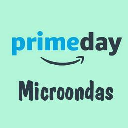 Prime Day Amazon 2017 ofertas microondas
